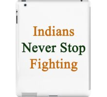 Indians Never Stop Fighting  iPad Case/Skin