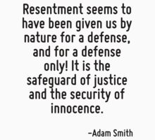 Resentment seems to have been given us by nature for a defense, and for a defense only! It is the safeguard of justice and the security of innocence. T-Shirt