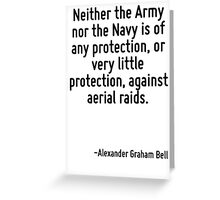 Neither the Army nor the Navy is of any protection, or very little protection, against aerial raids. Greeting Card