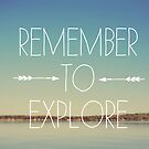 Remember To Explore by ALICIABOCK