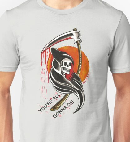 YOU'RE ALL GONNA DIE Unisex T-Shirt