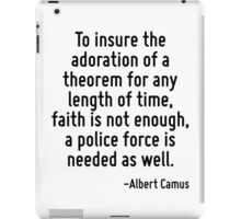 To insure the adoration of a theorem for any length of time, faith is not enough, a police force is needed as well. iPad Case/Skin