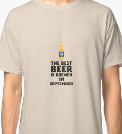 Best Beer is brewed in September R40jz Classic T-Shirt