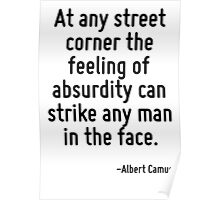 At any street corner the feeling of absurdity can strike any man in the face. Poster
