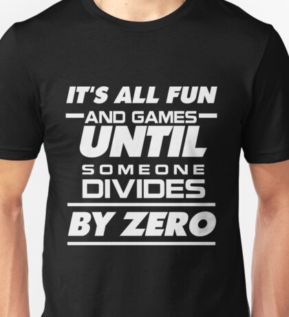It's all fun and games until someone divides by zero--Gift for Teacher, Teacher's day gift, Mathematic shirt, T-shirt, Mug, Pillow, Phone Case Unisex T-Shirt
