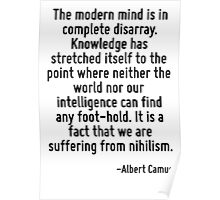 The modern mind is in complete disarray. Knowledge has stretched itself to the point where neither the world nor our intelligence can find any foot-hold. It is a fact that we are suffering from nihil Poster