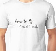 Born to fly, forced to walk. Unisex T-Shirt