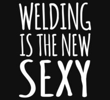 Funny 'Welding Is The New Sexy' T-Shirts, Hoodies, Gifts and Accessories. #Welding by Albany Retro