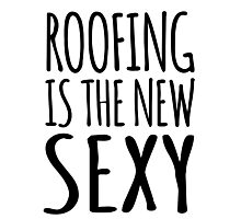 Funny 'Roofing Is The New Sexy' T-Shirts, Hoodies, Gifts and Accessories. #Roofing Photographic Print