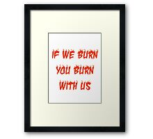 If We Burn, You Burn With Us Framed Print
