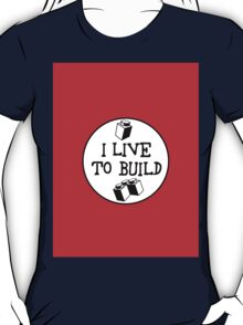 I  LIVE TO BUILD T-Shirt