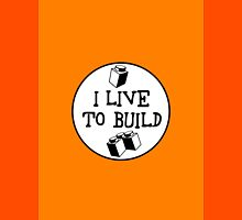 I  LIVE TO BUILD Unisex T-Shirt