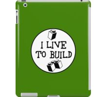 I  LIVE TO BUILD iPad Case/Skin
