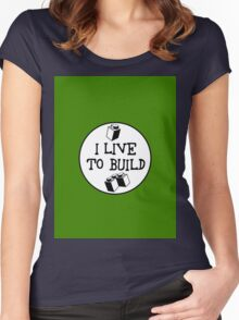 I  LIVE TO BUILD Women's Fitted Scoop T-Shirt
