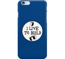 I  LIVE TO BUILD iPhone Case/Skin