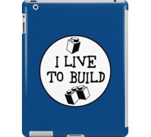 I  LIVE TO BUILD iPad Case/Skin