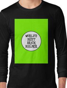 WORLD'S BEST BRICK BUILDER Long Sleeve T-Shirt