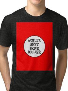 WORLD'S BEST BRICK BUILDER Tri-blend T-Shirt