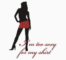I'm too sexy for my shirt - girls by Kurt  Tutschek