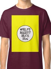 WORLD'S BIGGEST BRICK FAN  Classic T-Shirt