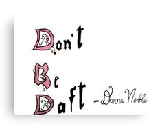Don't Be Daft Canvas Print
