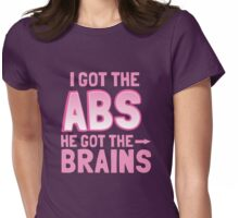 I got the ABS he got the BRAINS Womens Fitted T-Shirt