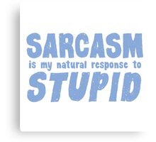 SARCASM is my natural response to STUPID Canvas Print