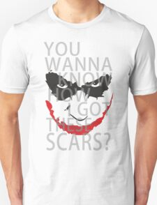 You wanna know how i got these scars? Unisex T-Shirt