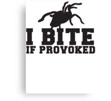 Tarantula I BITE if PROVOKED Canvas Print