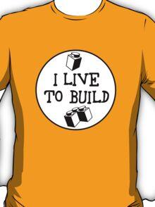 I  LIVE TO BUILD T-Shirt