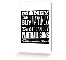 Excellent 'Money Can't Buy Happiness, But It Can Buy Paintball Guns' t-shirts, hoodies and accessories Greeting Card