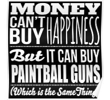Excellent 'Money Can't Buy Happiness, But It Can Buy Paintball Guns' t-shirts, hoodies and accessories Poster