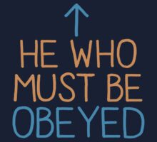 He who must be obeyed with arrow up by jazzydevil