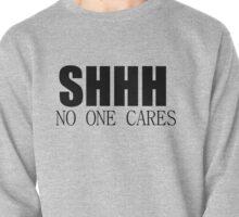 SHHH NO ONE CARES Pullover