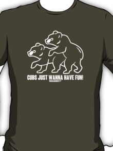 Cubs Just Wanna Have Fun! T-Shirt