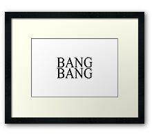 BANG BANG Framed Print