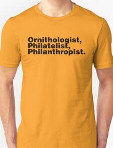 Ornithologist, Philatelist, Philanthropist. T-Shirt