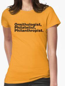 Ornithologist, Philatelist, Philanthropist. Womens Fitted T-Shirt