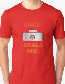 Quick! Strike a Pose! T-Shirt