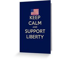 Keep Calm and Support Liberty Greeting Card