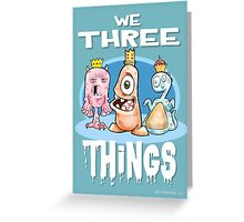 We Three Things Greeting Card