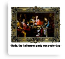 Dude, the halloween party was yesterday Canvas Print