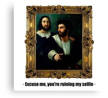 Excuse me, you're ruining my selfie Canvas Print