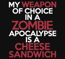 My weapon of choice in a Zombie Apocalypse is a cheese sandwich by onebaretree