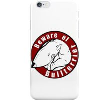 Beware of the Bull Terrier! iPhone Case/Skin