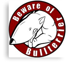 Beware of the Bull Terrier! Canvas Print