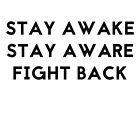 Stay Awake, Stay Aware, Fight Back (black font) by Connie Yu