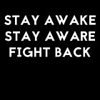Stay Awake, Stay Aware, Fight Back (white font) by Connie Yu