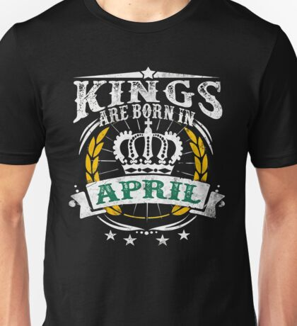 Kings Are Born In April Birthday Unisex T-Shirt