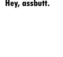 Hey, assbutt. by carravase